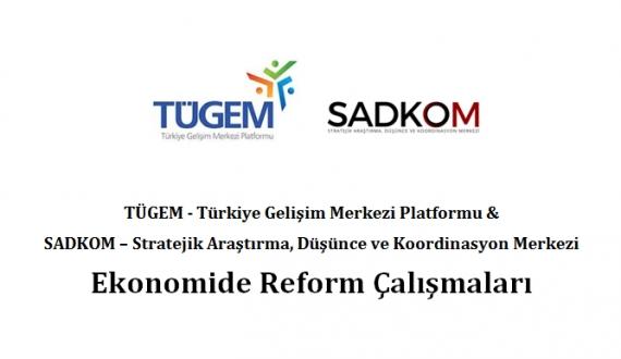 TÜGEM VE SADKOM Ekonomide reform çalışmaları raporunu hazırladı